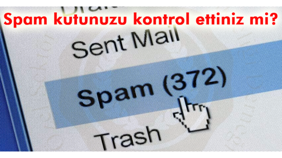 Spam Kutunuzu Kontrol Ettiniz mi?